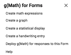 g(Math) for forms allows you to create a math expression, graph, statistical display, handwritten entry, and responses to a form.