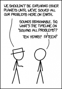 "Cartoon: One person says to the other ""we shouldn't be exploring other planets until we've solved all our problems here on earth."" The other person says ""Sounds reasonable. So, What's the timeline on ""solving all the problems""? Ten years? Fifteen?"