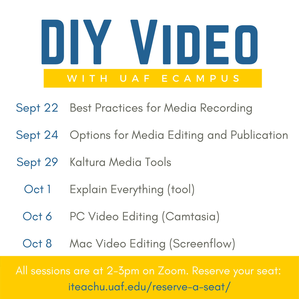 DIY Video series schedule: Sept 22 is Best Practices for Media Recording. Sept 24 is Options for Media Editing and Publication. Sept 29 is Kaltura Media Tools. Oct 1 is Explain Everything, the tool. Oct 6 is PC Video Editing (Camtasia). Oct 8 is Mac Video Editing (Screenflow). All sessions are 2-3 p.m. on Zoom.